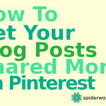How To Get Your Blog Posts Shared More On Pinterest - Pinterest Tip