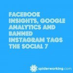Facebook Insights, Google Analytics and Banned Instagram Tags – The Social 7