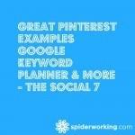 Great Pinterest Examples, Google Keyword Planner & More – The Social 7