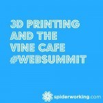 3D Printing And The Vine Cafe – #WebSummit