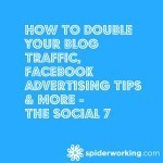 How To Double Your Blog Traffic, Facebook Advertising Tips & More – The Social 7