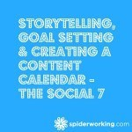 Storytelling, Goal Setting & Creating A Content Calendar – The Social 7