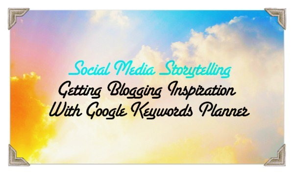 How To Use Google Keywords Planner For Blogging Inspiration