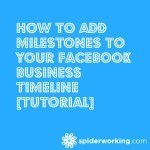 How To Add Milestones To Your Facebook Business Timeline [Tutorial]