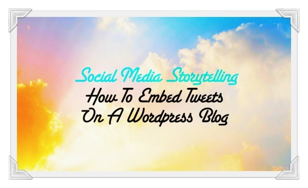 How To Embed Tweets In A WordPress Blog [Tutorial]