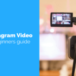 A Beginners Guide To Instagram Video