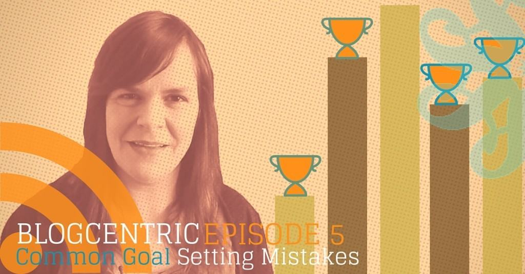 goal setting mistakes for your blog