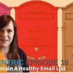How To Maintain A Healthy Email List – Blogcentric Podcast #16