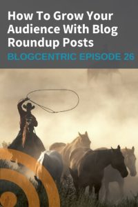 6 steps to writing better blog roundup posts