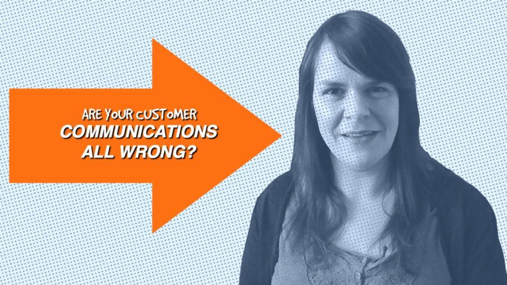 Are you making this mistake in your customer communications