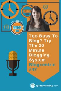 Too Busy To Blog? Try The 20 Minute Blogging System