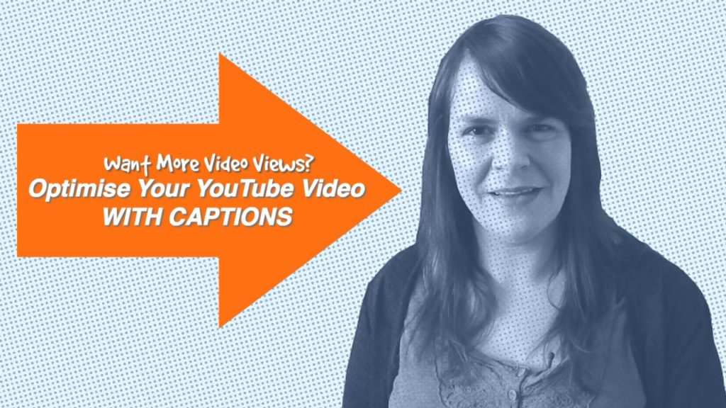 Want More Video Views? Optimise Your YouTube Video With Captions