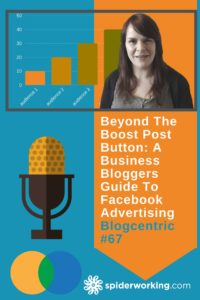 Beyond The Boost Post Button: A Business Bloggers Guide To Facebook Advertising