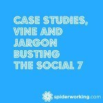 Case Studies, Vine and Jargon Busting – The Social 7