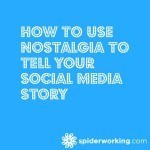How To Use Nostalgia To Tell Your Social Media Story