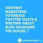 Content Marketing Tutorials Twitter Chats & Writing Great Blog Headlines The Social 7