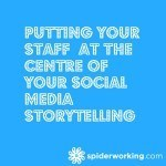 Putting Your Staff  At The Centre Of Your Social Media Storytelling