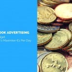 Facebook Advertising On A Budget – 4 Ways To Maximise €1 Per Day