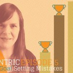 Are You Making These Goal Setting Mistakes On Your Blog? – Blogcentric Episode 5