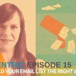 How To Build Your Email List The Right Way – Blogcentric Episode #15