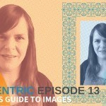 The Bloggers Guide To Images – Blogcentric Episode 13