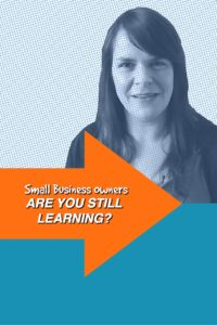 Small Business Owners, Are You Still Learning?