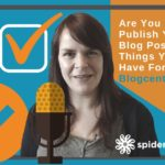 Are You Ready To Publish Your Next Blog Post? 26 Things You Might Have Forgotten – Blogcentric #57