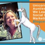 Unicorns And Aunties – What We Learned At Social Media Marketing World – Blogcentric #72