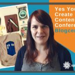 [Listen] Yes You Can – Create Great Content At Conferences – Blogcentric #73