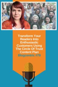 Transform Your Readers Into Enthusiastic Customers Using The Circle Of Trust Content Plan