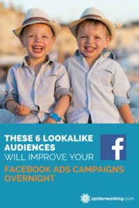 These 6 Lookalike Audiences Will Improve Your Facebook Ads Campaigns Overnight