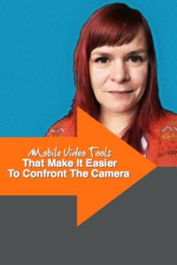Mobile Video Tools That Make It Easier To Confront The Camera