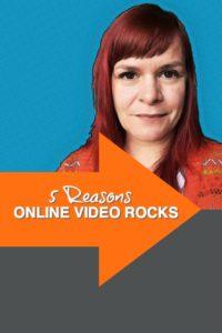 5 Reasons Why Online Video Rocks